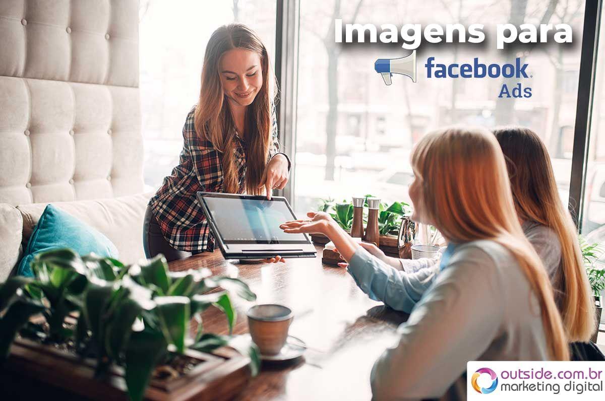 As melhores imagens para usar em campanhas do Facebook Ads