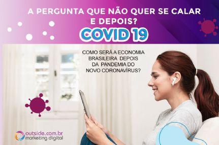 A PERGUNTA QUE NÃO QUER CALAR: E DEPOIS? COMO SERÁ A ECONOMIA BRASILEIRA DEPOIS DA PANDEMIA DO NOVO CORONAVÍRUS?