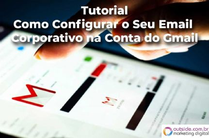 Tutorial - Como Configurar o Seu Email Corporativo na Conta do Gmail